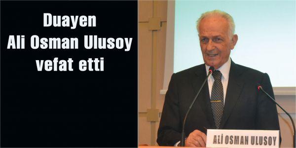 Ali Osman Ulusoy vefat etti