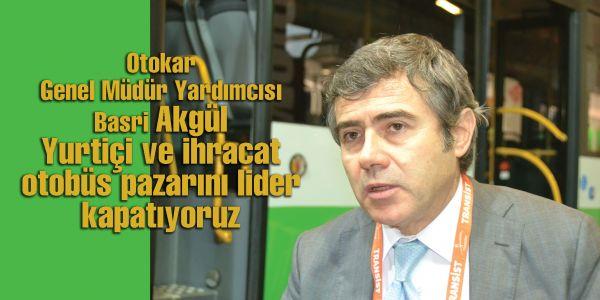 Basri Akgül: Yurtiçi ve ihracat otobüs pazarını lider kapatıyoruz