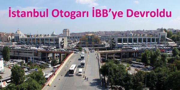 Büyük İstanbul Otogarı İBB'ye geçti