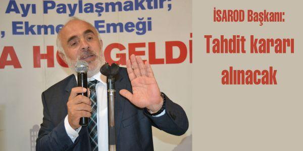 İSAROD Başkanı: Tahdit kararı alınacak