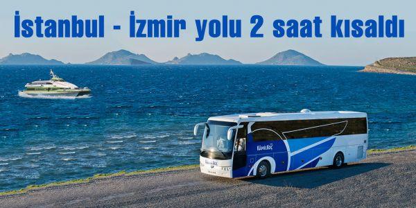 Kamil Koç ile İstanbul-İzmir yolu 2 saat kısaldı