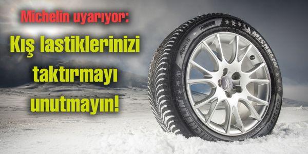 Michelin uyarıyor: kış lastiklerinizi taktırmayı unutmayın!