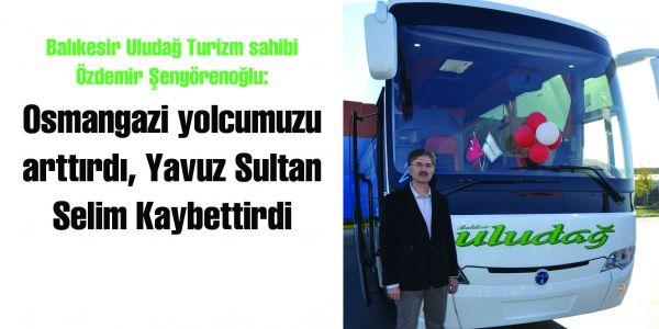 Osmangazi yolcumuzu arttırdı, Yavuz Sultan Selim Kaybettirdi
