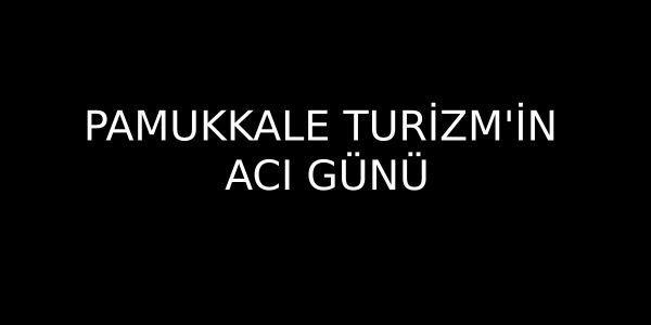 Pamukkale Turizm'in acı günü