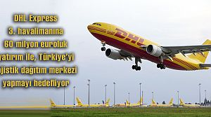 DHL Express 60 milyon euroluk yatırım yapacak
