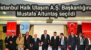 İstanbul Halk Ulaşım Başkanı Mustafa Altuntaş oldu