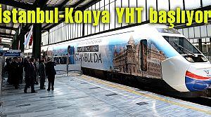 İstanbul-Konya Yüksek Hızlı Tren seferi başlıyor