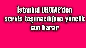 İstanbul UKOME'den servis taşımacılığına yönelik son karar