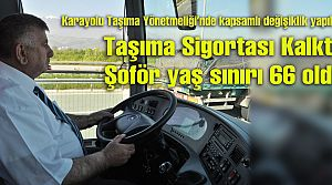 Taşımacılık Sigortası kalktı, Şoför yaşı 66 oldu
