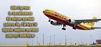 DHL Express 60 milyon euroluk yatırım...