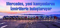 Mercedes, yeni kamyonlarını İzmirlilerle...