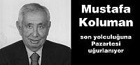 Mustafa Koluman son yolculuğuna Pazartesi...