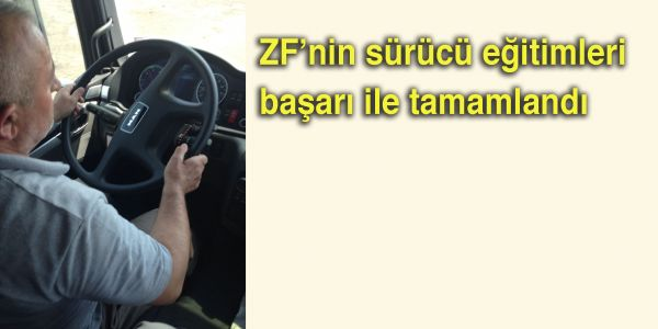 ZF'nin sürücü eğitimleri başarı ile tamamlandı